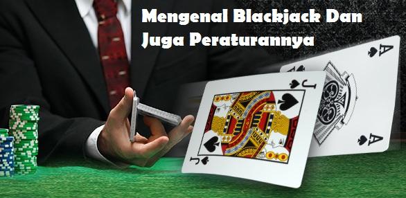 Mengenal Blackjack Dan Juga Peraturannya