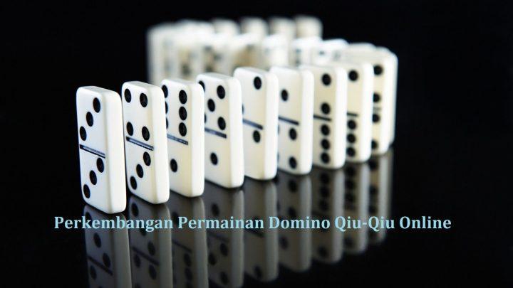 Perkembangan Permainan Domino Qiu-Qiu Online